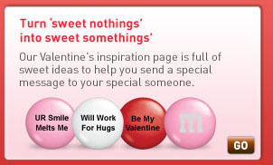 Turn sweet nothings into sweet somethings. Our Valentine's inspiration page is full of  sweet ideas to help you send a special message to your special someone.